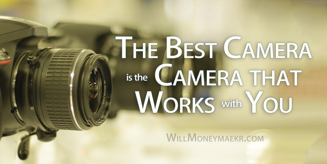 The Best Camera is the Camera that Works with You