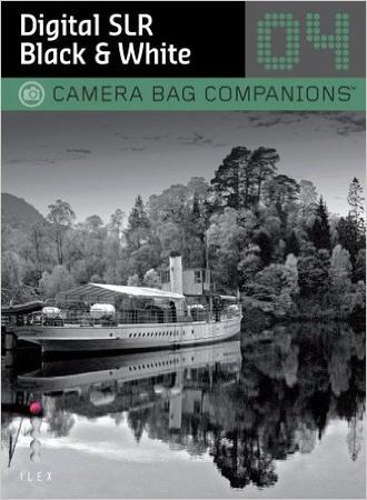Digital SLR Black & White Photography (Camera Bag Companions)